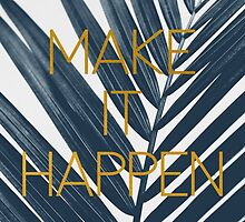 Make It Happen (Cyanotype) by ALICIABOCK