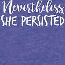 Nevertheless, She Persisted by Jessica Cushen