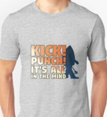 Kick, Punch, its all in the mind! Unisex T-Shirt