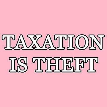 Taxation Is Theft! by welighttheway
