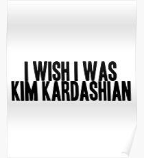 I WISH I WAS KIM KARDASHIAN Poster