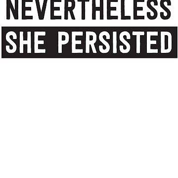 Feminist: Nevertheless She Persisted by politicalvoid