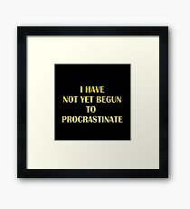 "Gold lettering with the message ""I Have Not Yet Begun to Procrastinate"". Framed Print"