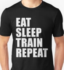 Eat Sleep Train Repeat Sport Shirt Funny Cute Gift For Weight Lifter Competitive Body Builder Unisex T-Shirt