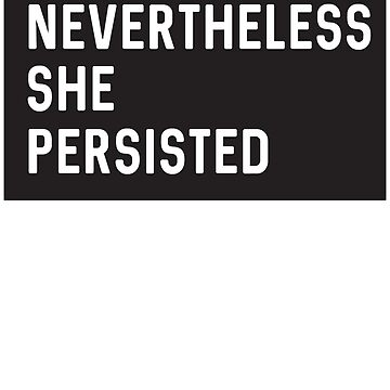 Make a statement: Nevertheless she persisted by causes