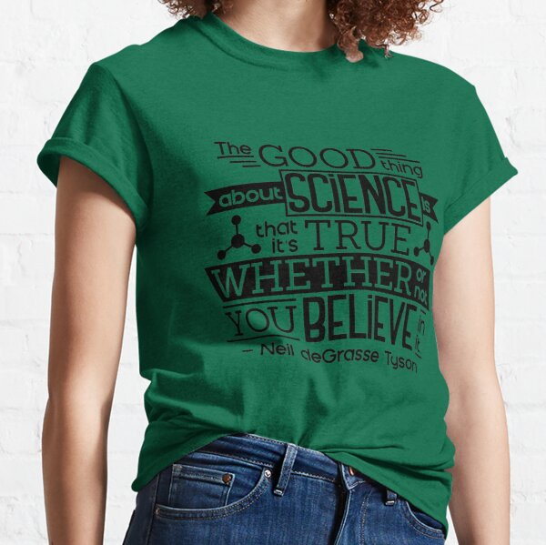 The Good Thing About Science Classic T-Shirt