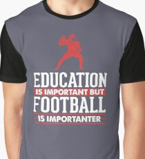 Education is Important but Football is Importanter  Graphic T-Shirt