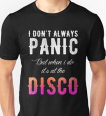 I Dont Always Panic But When I Do It's At The Disco T-Shirt