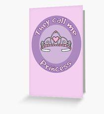 They Call Me Princess - Sassy Girl Greeting Card