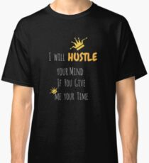 I WILL HUSTLE YOUR MIND  T-SHIRT  Classic T-Shirt
