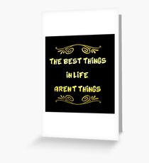 """Gleaming Gold lettering with the message """"The Best Things in Life"""". Greeting Card"""