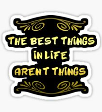 "Gleaming Gold lettering with the message ""The Best Things in Life"". Sticker"