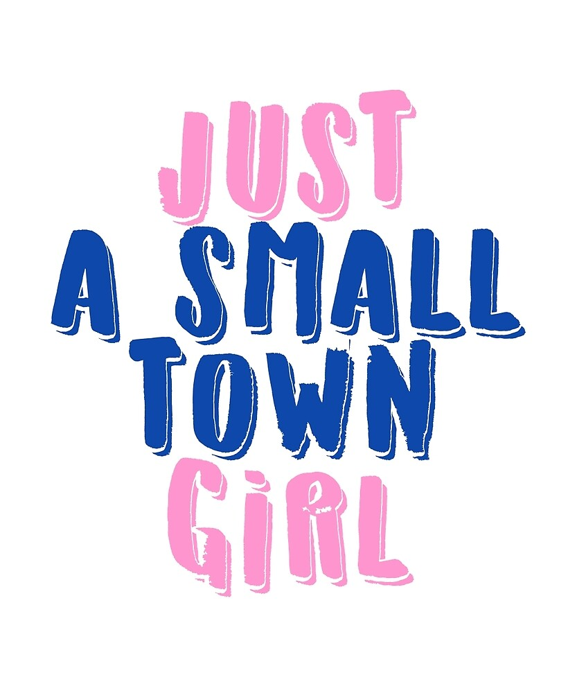 Just A Small Town Girl  by CreativeStrike