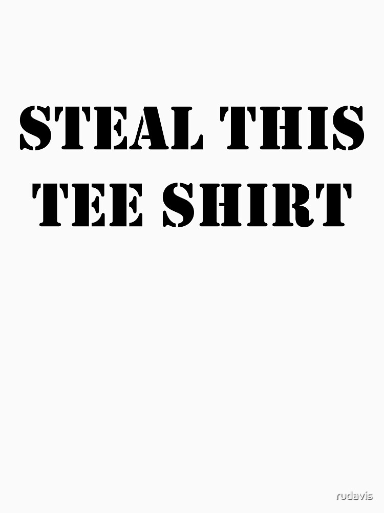 Steal this tee shirt by rudavis