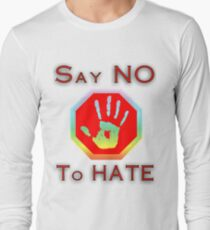 Say no to hate Long Sleeve T-Shirt