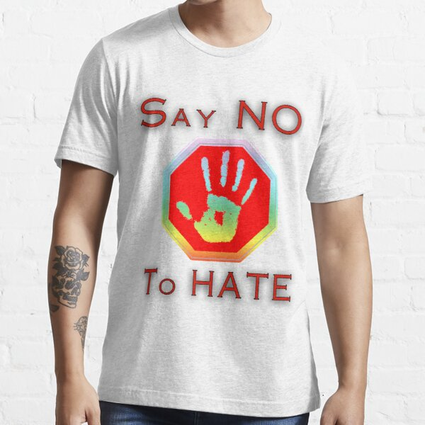 Say no to hate Essential T-Shirt