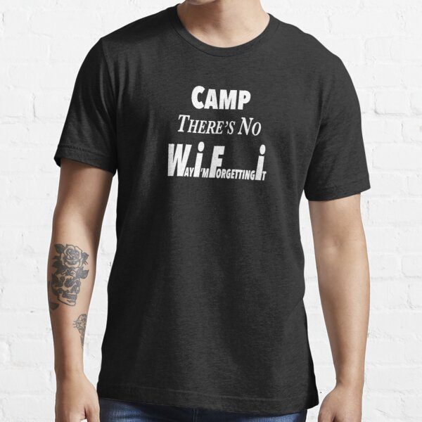Camp...No WiFi Essential T-Shirt