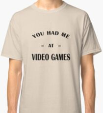 Had Me At Video Games Classic T-Shirt