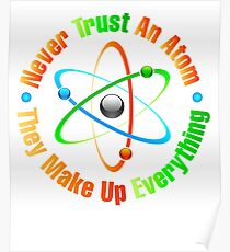 Never Trust an Atom, they Make Up Everything tshirt Poster