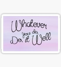 Whatever you do, do it well Sticker
