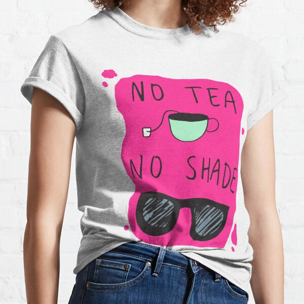No Tea No Shade Classic T-Shirt