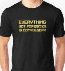 Everything Not Forbidden Is Compulsory Unisex T-Shirt