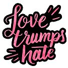 Love Trumps Hate by Stevie Driscoll