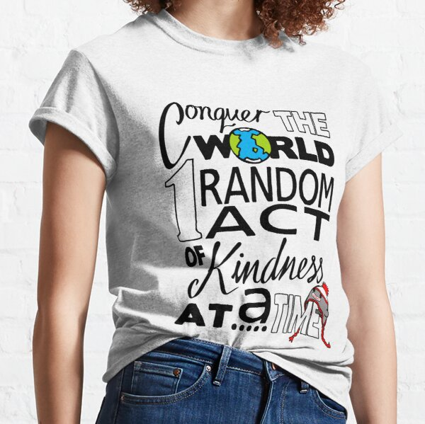 Acts of Kindness (all year round!) Classic T-Shirt