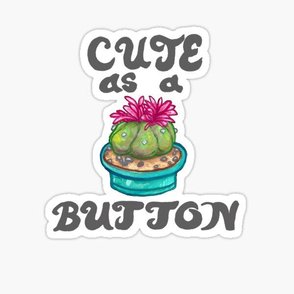 cute as a (peyote) button  Sticker