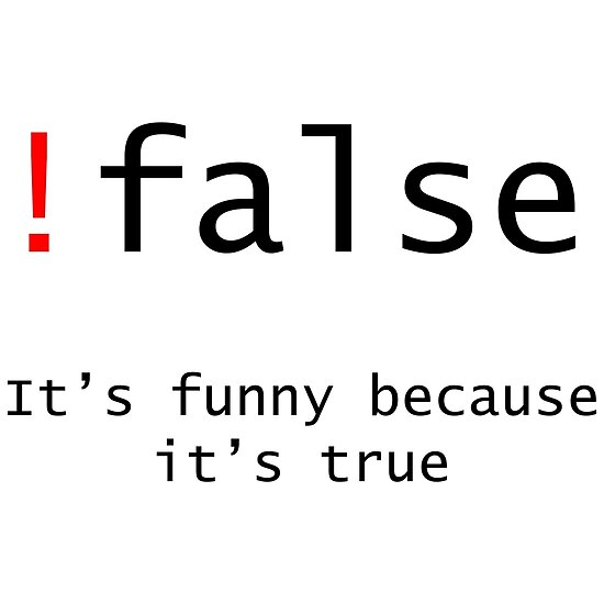 !False - It's funny because its true by zed1987