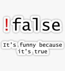 !False - It's funny because its true Sticker