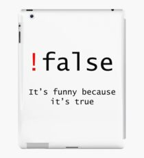 !False - It's funny because its true iPad Case/Skin