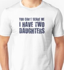 You Can't Scare Me I Have Two Daughters Slim Fit T-Shirt