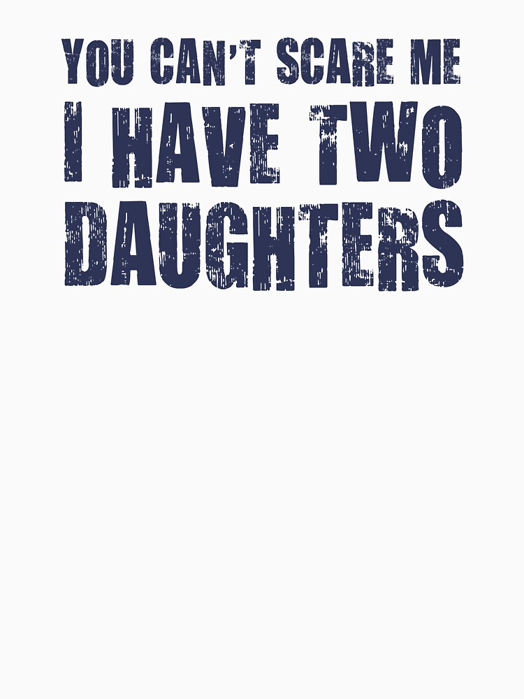 You Can't Scare Me I Have Two Daughters | Unisex T-Shirt