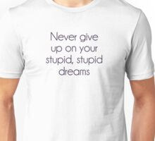 Never Give Up On Your Stupid Dreams Unisex T-Shirt