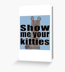 Show Me Your Kitties Greeting Card