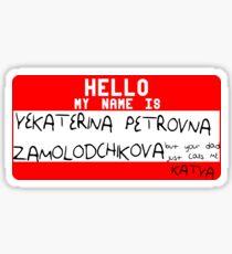 Your dad just calls me Katya Sticker