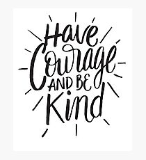 Have courage and be kind - kindness sayng Photographic Print