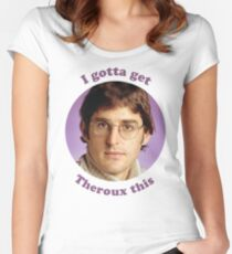 Louis Theroux – I gotta get Theroux this Women's Fitted Scoop T-Shirt