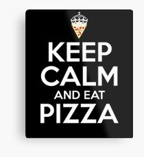Keep Calm And Eat Pizza Metal Print