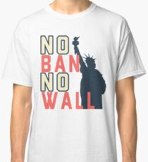 No Ban No Wall with Lady Liberty for All Classic T-Shirt