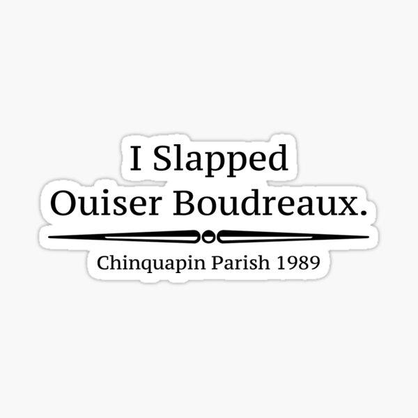 """I Slapped Ouiser Boudreaux"" - Steel Magnolias Sticker"