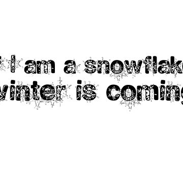 If I am a snowflake, winter is coming by emimarie