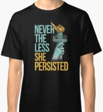 Nevertheless She Persisted Anti Trump Feminist Protesting Classic T-Shirt