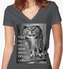 Angry Owl-What do you mean there's NO Coffee??? Women's Fitted V-Neck T-Shirt