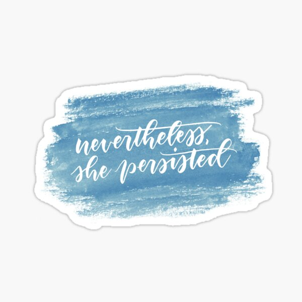 Nevertheless, she persisted (teal) Sticker