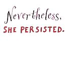 Nevertheless, she persisted! by Abigail Marble