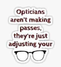 Opticians aren't making passes... Sticker