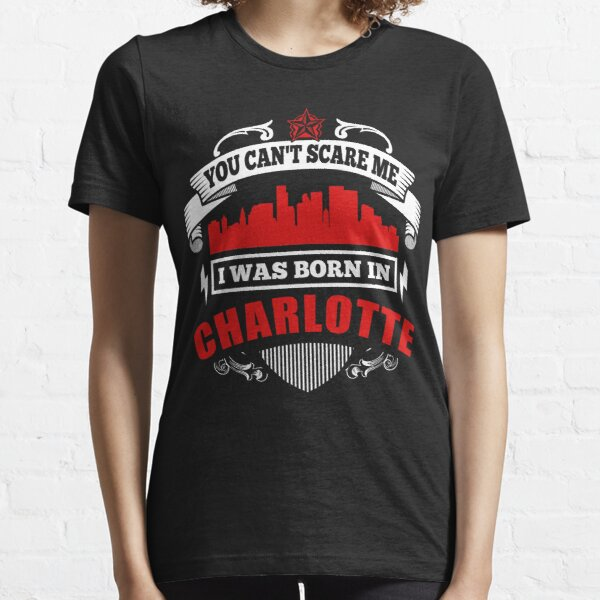I Was Born In Charlotte Essential T-Shirt
