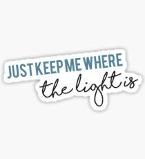 Just keep me where the light is - John Mayer Sticker